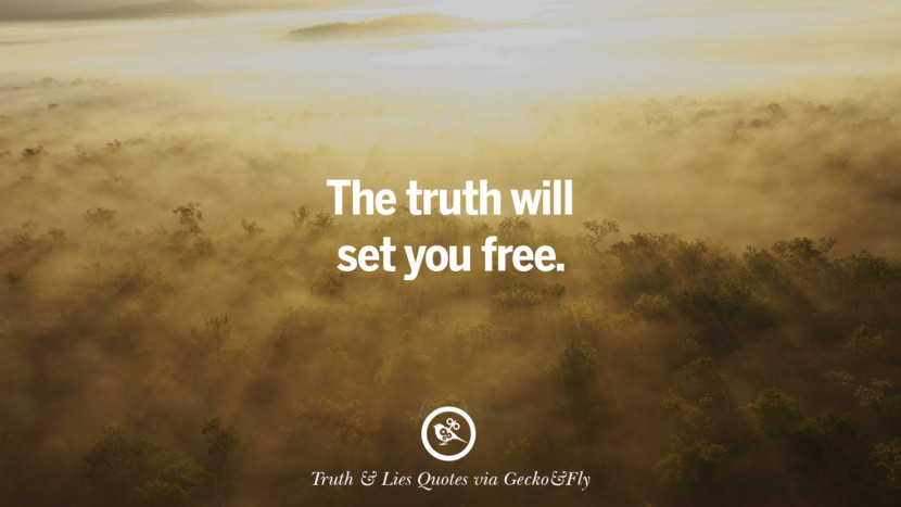 The truth will set you free. Quotes About Truth And Lies By Boyfriends, Girlfriends, Friends And Families