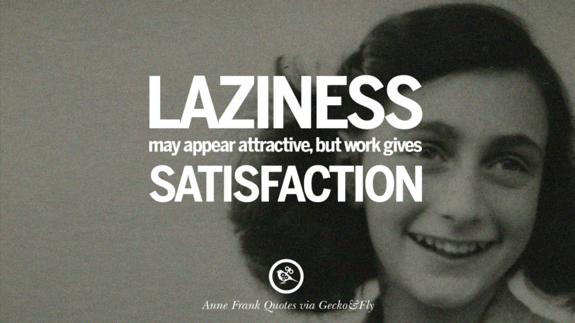 Laziness may appear attractive, but work gives satisfaction.