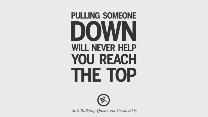 Puling someone down will never help you reach the top.