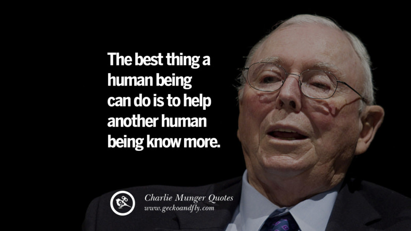The best thing a human being can do is to help another human being know more. Quote by Charlie Munger