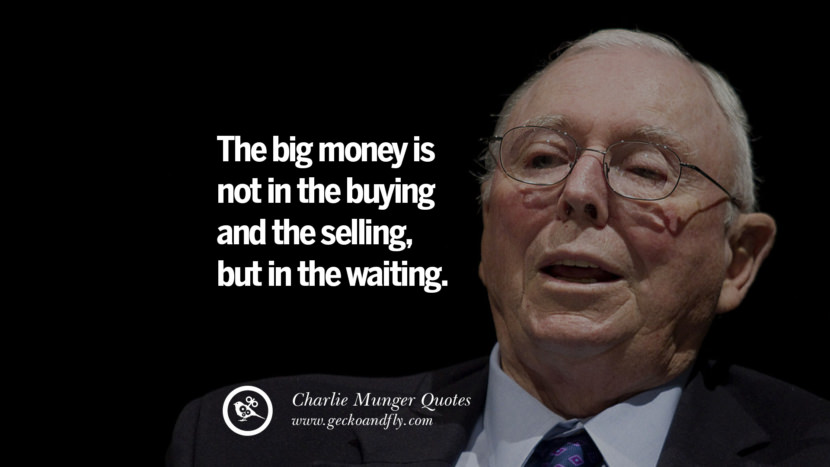 The big money is not in the buying and the selling, but in the waiting. Charlie Munger Quotes On Wall Street And Investment