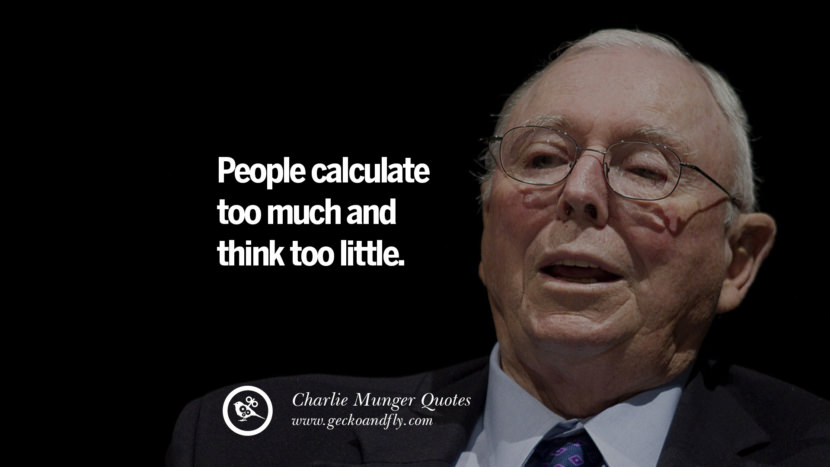 People calculate too much and think too little. Quote by Charlie Munger
