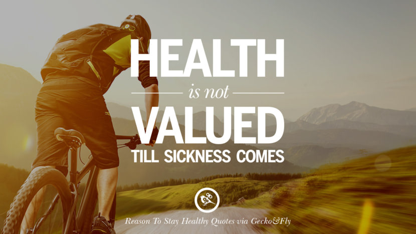 Health is not valued till sickness comes. Motivational Quotes On Reasons To Stay Healthy And Exercise