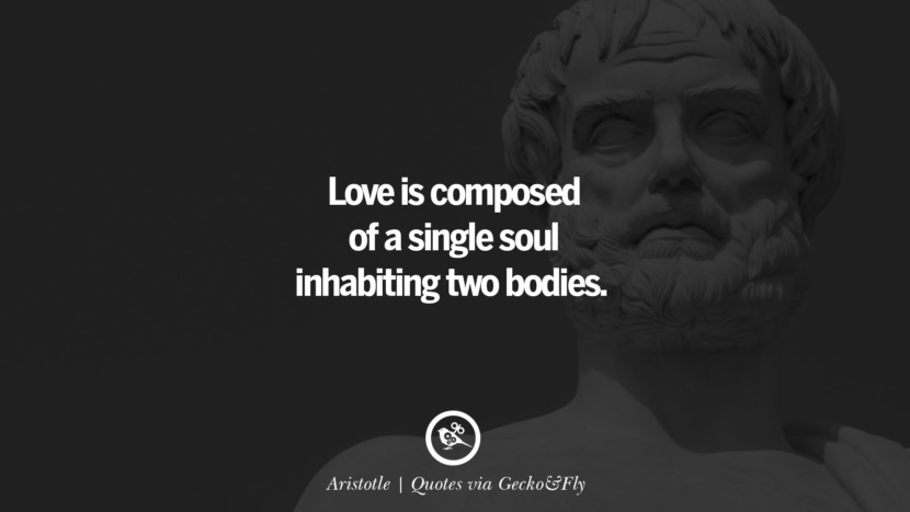 Love is composed of a single soul inhabiting two bodies. - Aristotle Quotes That Engage The Mind And Soul With Wisdom And Words That Inspire