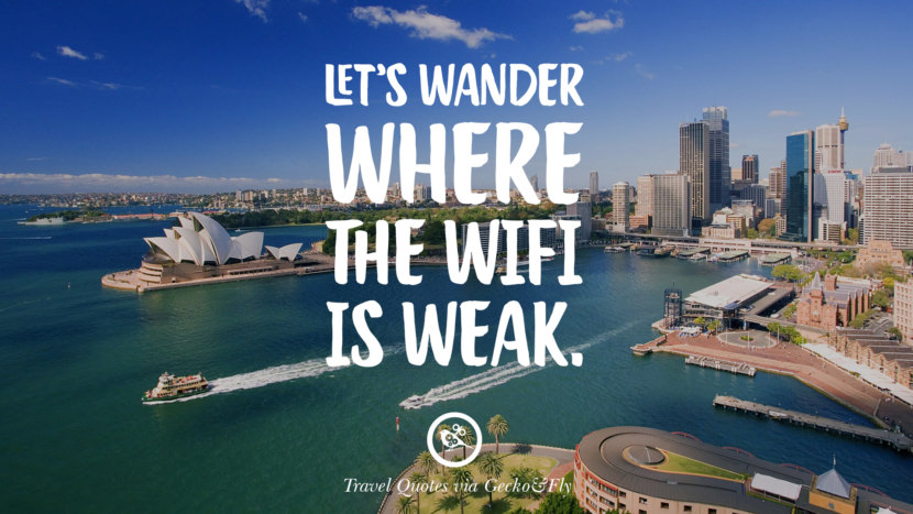 Let's wander where the wifi is weak. Inspiring Quotes On Traveling, Exploring And Going On An Adventure