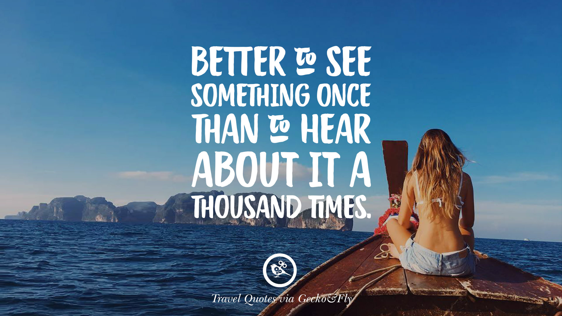 Better To See Something Once Than To Hear About It A Thousand Times.