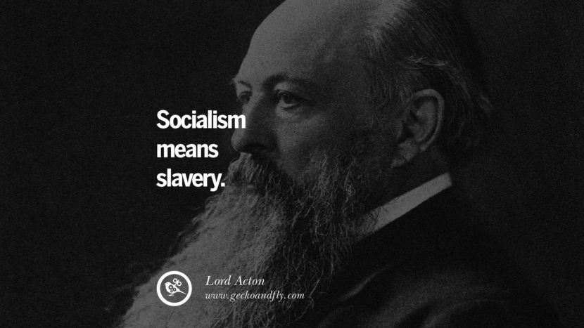 Socialism means slavery. - Lord Acton Anti-Socialism Quotes On Free Medical Healthcare, Minimum Wage, And Higher Tax