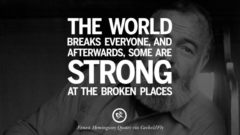 The world breaks everyone, and afterwards, some are strong at the broken places. Quotes By Ernest Hemingway