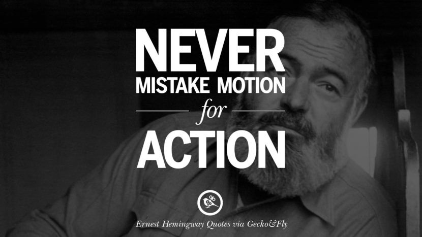 Never mistake motion for action. Quotes By Ernest Hemingway