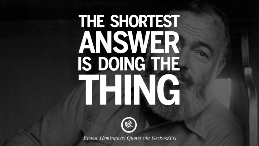 The shortest answer is doing the thing. Quotes By Ernest Hemingway On Love, Life And Death