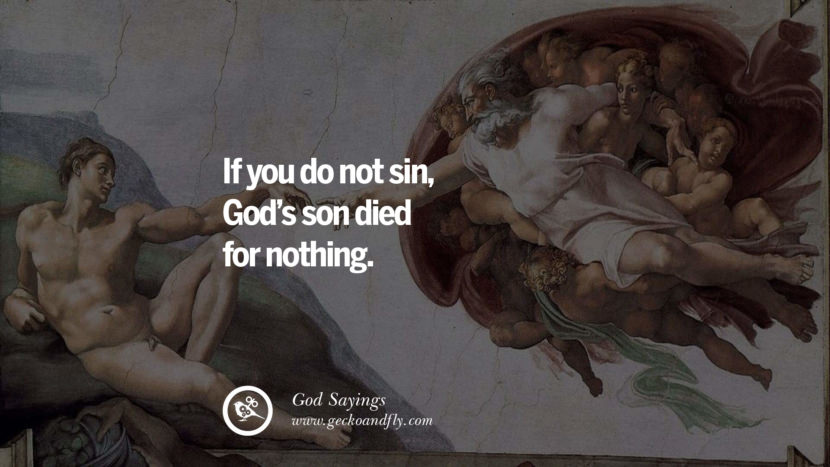 If you do not sin, God's son died for nothing. Sarcastic Sayings For Atheist Against God Fearing Fanatics