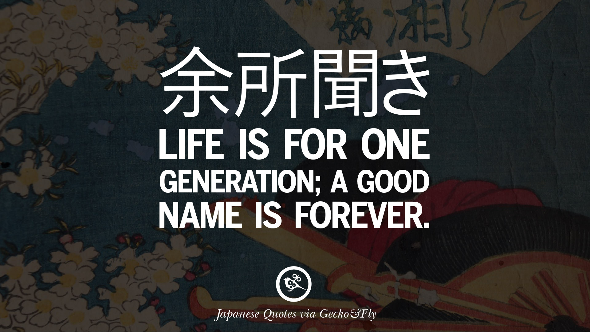Japanese words of wisdom life is for one generation a good name is forever
