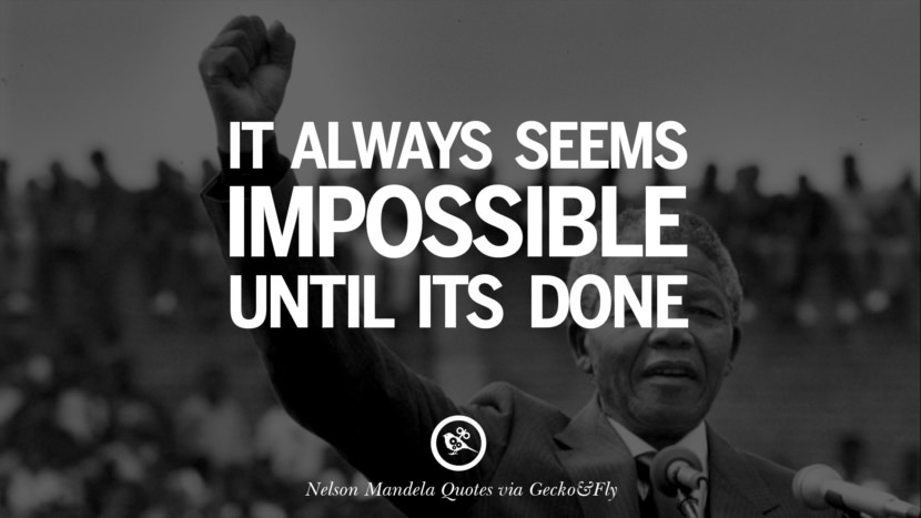 It always seems impossible until its done. Nelson Mandela Quotes On Freedom, Perseverance, And Racism