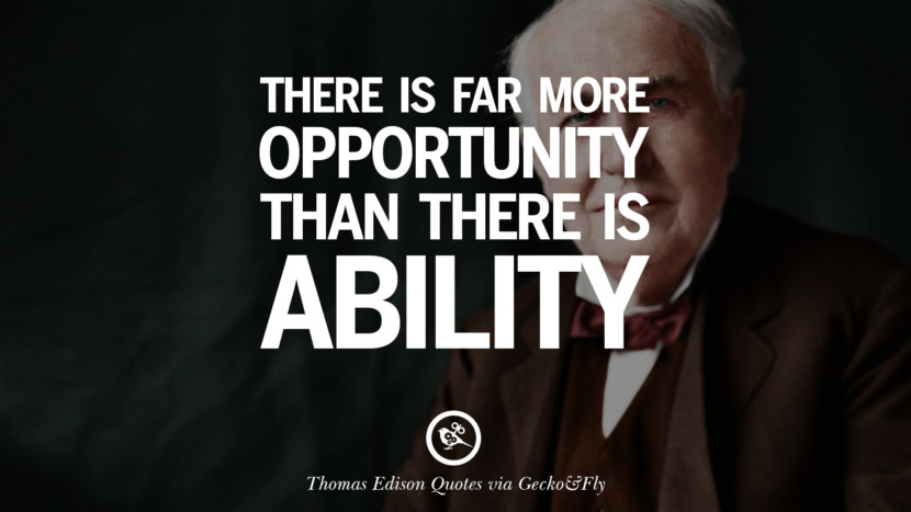 There is far more opportunity than there is ability. Empowering Quotes By Thomas Edison On Hard Work And Success