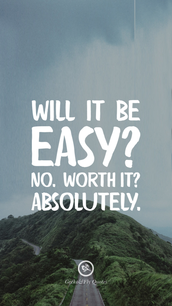 Will it be easy? No. Worth it? Absolutely.