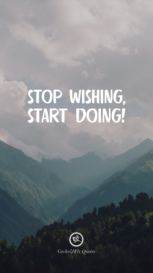 Stop wishing, start doing!