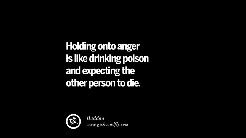 Holding onto anger is like drinking poison and expecting the other person to die. - Buddha Quotes On Anger Management, Controlling Anger, And Relieving Stress