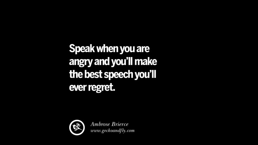 Speak when you are angry and you'll make the best speech you'll ever regret. - Ambrose Brierce Quotes On Anger Management, Controlling Anger, And Relieving Stress