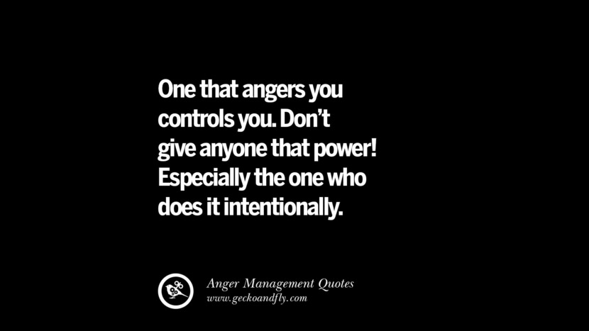 One that angers you controls you. Don't give anyone that power! Especially the one who does it intentionally. Quotes On Anger Management, Controlling Anger, And Relieving Stress