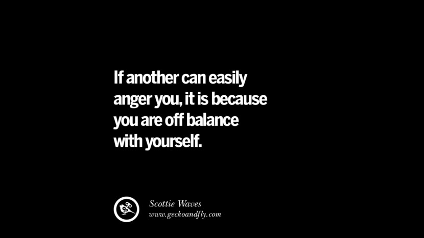 If another can easily anger you, it is because you are off balance with yourself. - Scottie Waves Quotes On Anger Management, Controlling Anger, And Relieving Stress