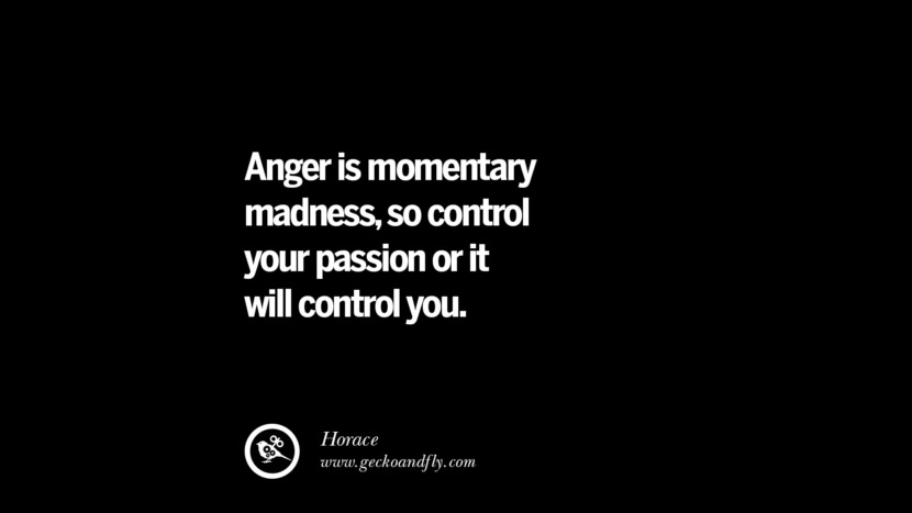 Anger is momentary madness, so control your passion or it will control you. - Horace Quotes On Anger Management, Controlling Anger, And Relieving Stress