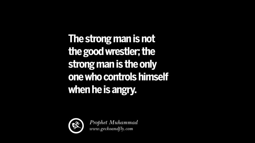 The strong man is not the good wrestler; the strong man is the only one who controls himself when he is angry. - Prophet Muhammad Quotes On Anger Management, Controlling Anger, And Relieving Stress