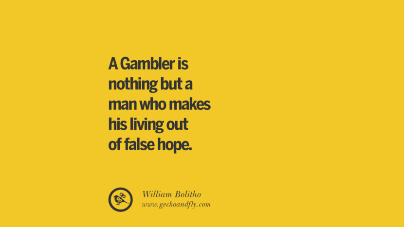 A Gambler is nothing but a man who makes his living out of false hope. - William Bolitho Anti-Gambling And Addiction Quotes