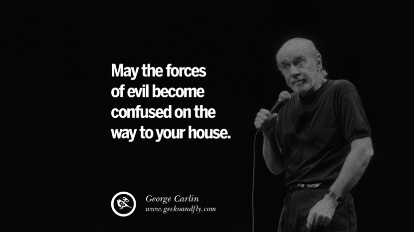 May the forces of evil become confused on the way to your house. Funny And Sarcastic Quotes By George Carlin
