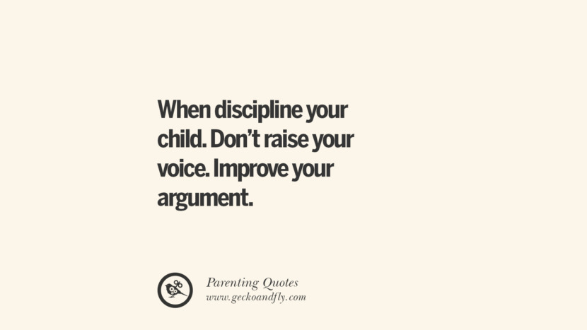When discipline your child. Don't raise your voice. Improve your argument. Essential Parenting Advises On Being A Good Father Or Mother