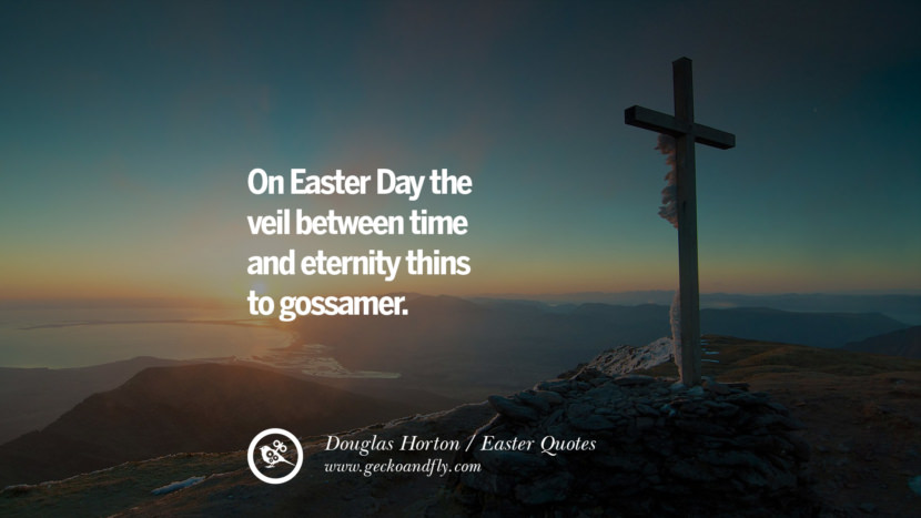 On Easter Day the veil between time and eternity thins to gossamer. - Douglas Horton
