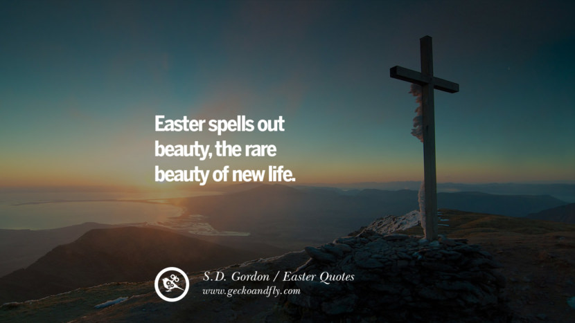 Easter spells out beauty, the rare beauty of new life. - S.D. Gordon