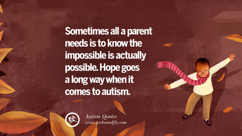 Sometimes all a parent needs is to know the impossible is actually possible. Hope goes a long way when it comes to autism.