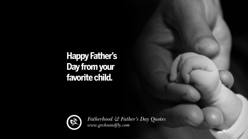 Happy Father's Day from your favorite child. Inspiring Funny Father's Day Quotes Fatherhood card messages