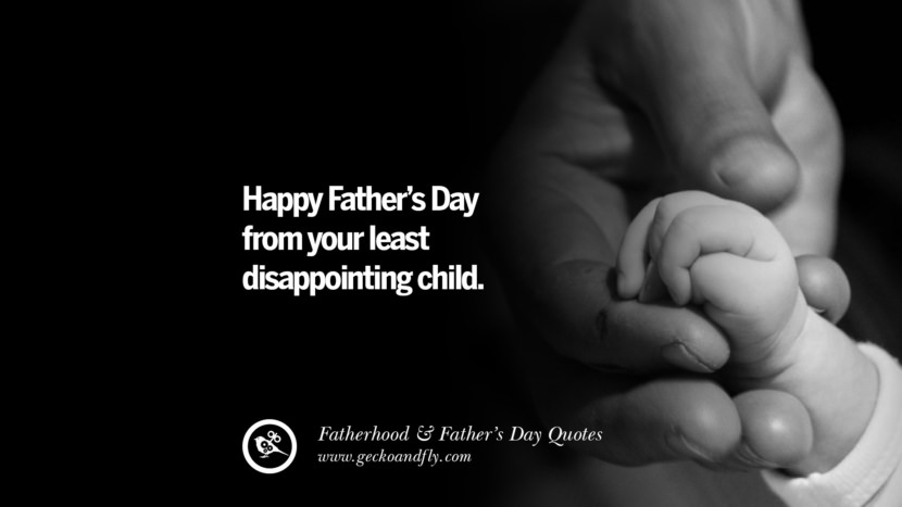 Happy Father's Day from your least disappointing child. Inspiring Funny Father's Day Quotes Fatherhood card messages