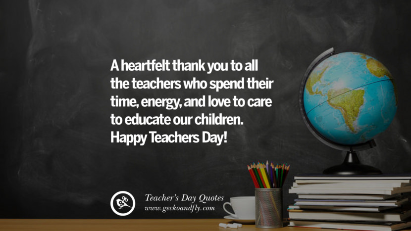 A heartfelt thank you to all the teachers who spend their time, energy, and love to care to educate our children. Happy Teachers Day! Happy Teachers' Day Quotes & Card Messages